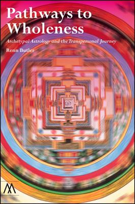 Pathways to Wholeness: Archetypal Astrology and the Transpersonal Journey - Butler, Renn