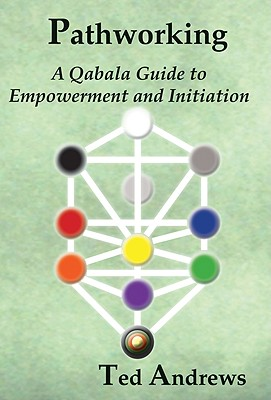 Pathworking and the Tree of Life: A Qabala Guide to Empowerment & Initiation - Andrews, Ted