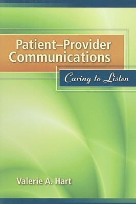 Patient-Provider Communications: Caring to Listen - Hart, Valerie A
