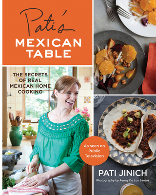 Pati's Mexican Table: The Secrets of Real Mexican Home Cooking - Jinich, Pati