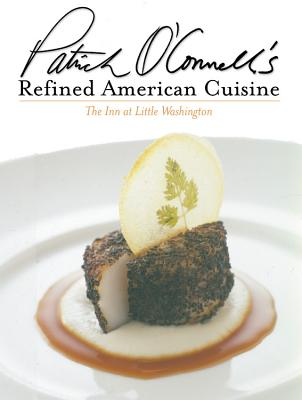 Patrick O'Connell's Refined American Cuisine: The Inn at Little Washington - O'Connell, Patrick, Fr., and Turner, Tim (Photographer)