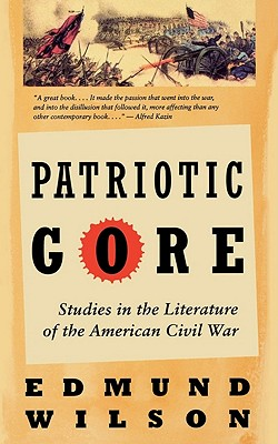 Patriotic Gore: Studies in the Literature of the American Civil War - Wilson, Edmund