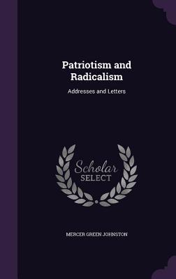 Patriotism and Radicalism: Addresses and Letters - Johnston, Mercer Green