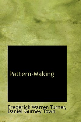 Pattern-Making - Turner, Frederick Warren, and Town, Daniel Gurney