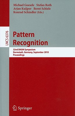 Pattern Recognition: 32nd DAGM Symposium, Darmstadt, Germany, September 22-24, 2010, Proceedings - Goesele, Michael (Editor), and Roth, Stefan (Editor), and Kuijper, Arjan (Editor)