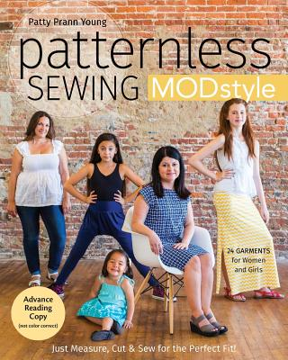 Patternless Sewing Mod Style: Just Measure, Cut & Sew for the Perfect Fit! - 24 Garments for Women and Girls - Prann Young, Patty