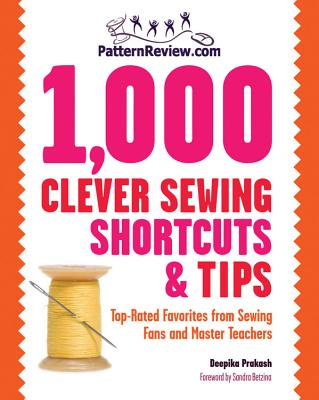 Patternreview.com 1,000 Clever Sewing Shortcuts and Tips: Top-Rated Favorites from Sewing Fans and Master Teachers - Prakash, Deepika, and Betzina, Sandra (Foreword by)