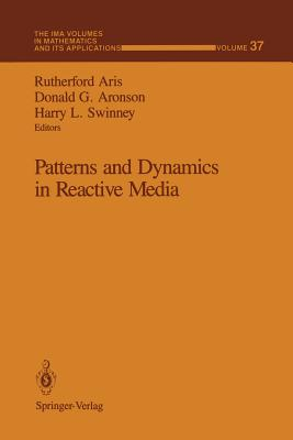 Patterns and Dynamics in Reactive Media - Aris, Rutherford (Editor), and Aronson, Donald G (Editor), and Swinney, Harry L (Editor)