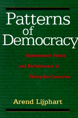 Patterns of Democracy: Government Forms and Performance in Thirty-Six Countries - Lijphart, Arend