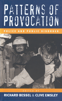 Patterns of Provocation: Police and Public Disorder - Bessel, Richard (Editor), and Emsley, Clive (Editor)