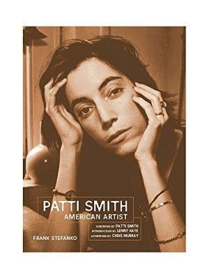 Patti Smith: American Artist - Stefanko, Frank