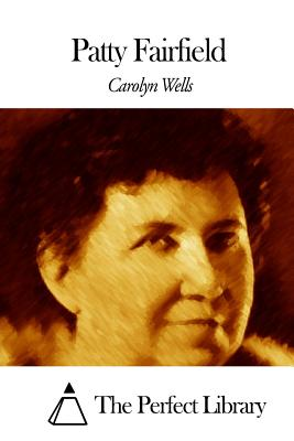 Patty Fairfield - Wells, Carolyn, and The Perfect Library (Editor)