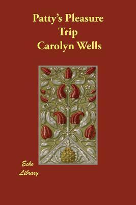Patty's Pleasure Trip - Wells, Carolyn