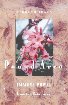 Pau d'Arco: Immune Power from the Rain Forest - Jones, Kenneth