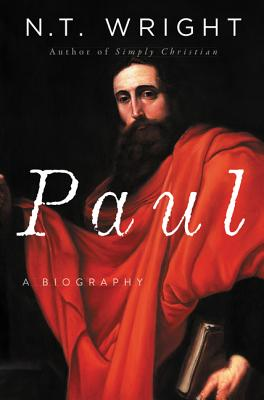 Paul: A Biography - Wright, N. T.