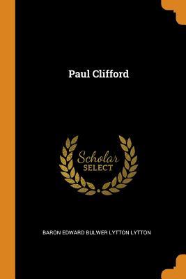 Paul Clifford - Lytton, Baron Edward Bulwer Lytton