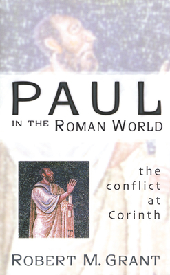Paul in the Roman World: The Conflict at Corinth - Grant, Robert M