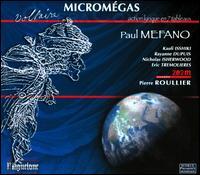 Paul Mefano: Micromégas - Bruno Rosland (vocals); Christophe Crapez (vocals); Ensemble 2E2M; Eric Trémolières (tenor); Iane Roulleau (vocals);...