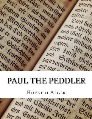 Paul the Peddler - Alger, Horatio