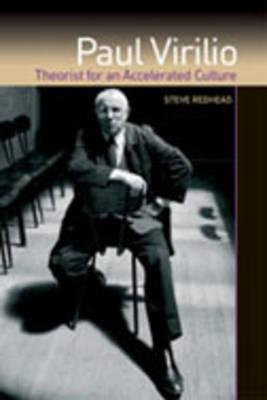 Paul Virilio: Theorist for an Accelerated Culture - Redhead, Steve, Professor