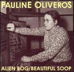 Pauline Oliveros: Alien Bog/Beautiful Soop