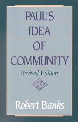 Paul's Idea of Community: The Early House Churches in Their Cultural Setting - Banks, Robert