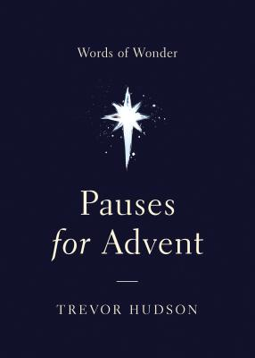 Pauses for Advent: Words of Wonder - Hudson, Trevor