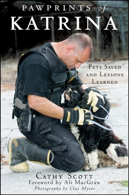 Pawprints of Katrina: Pets Saved and Lessons Learned - Scott, Cathy, and Macgraw, Ali (Foreword by), and Myers, Clay