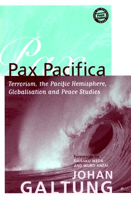 Pax Pacifica: Terrorism, the Pacific Hemisphere, Globalization and Peace Studies - Galtung, Johan, Professor