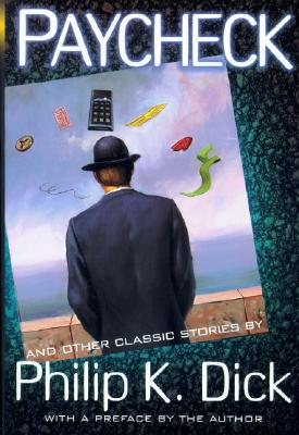 Paycheck and Other Classic Stories by Philip K. Dick: And Other Classic Stories - Dick, Philip K