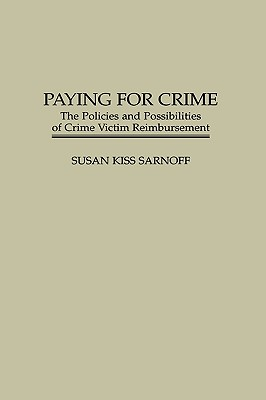 Paying for Crime: The Policies and Possibilities of Crime Victim Reimbursement - Sarnoff, Susan K