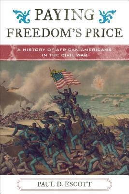 Paying Freedom's Price: A History of African Americans in the Civil War - Escott, Paul David, and Moore, Jacqueline M. (Series edited by), and Mjagkij, Nina (Series edited by)