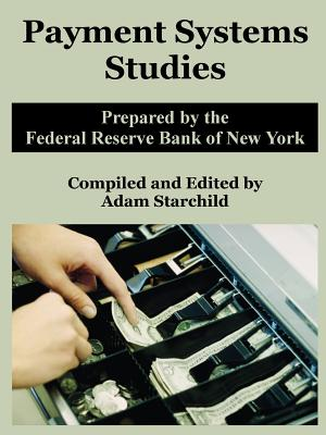 Payment Systems Studies - Federal Reserve Bank of New York, and Starchild, Adam (Compiled by)