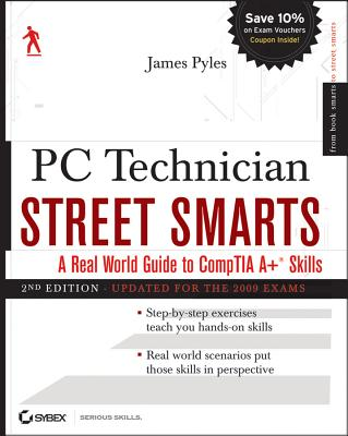 PC Technician Street Smarts: A Real World Guide to CompTIA A+ Skills - Pyles, James