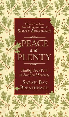Peace and Plenty: Finding Your Path to Financial Serenity - Ban Breathnach, Sarah