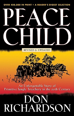 Peace Child: An Unforgetting Story of Primitive Jungle Teaching in the 20th Century - Richardson, Don