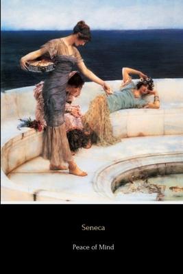 Peace of Mind: de Tranquillitate Animi - Seneca, and Stewart, Aubrey (Translated by)