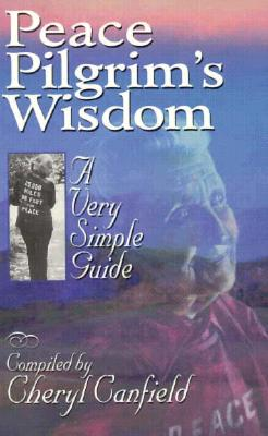 Peace Pilgrim's Wisdom: A Very Simple Guide - Canfield, Cheryl (Compiled by)