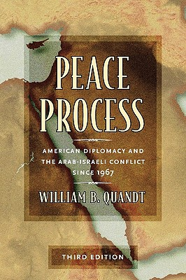 Peace Process: American Diplomacy and the Arab-Israeli Conflict Since 1967 - Quandt, William B