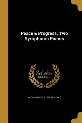 Peace & Progress, Two Symphonic Poems - Dole, Nathan Haskell 1852-1935