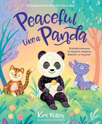 Peaceful Like a Panda: 30 Mindful Moments for Playtime, Mealtime, Bedtime-Or Anytime! - Willey, Kira