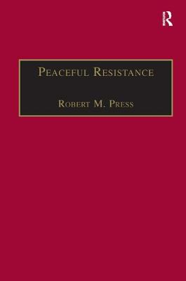 Peaceful Resistance: Advancing Human Rights and Democratic Freedoms - Press, Robert M