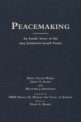 Peacemaking: An Inside Story of the 1994 Jordanian-Israeli Treaty - Majali, Abdul Salam