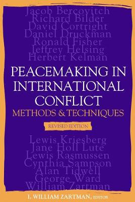 Peacemaking in International Conflict: Methods and Techniques - Zartman, I William (Editor)