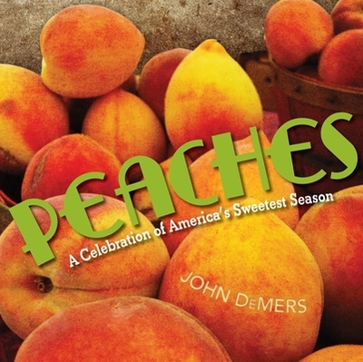 Peaches: A Celebration of America's Sweetest Season - DeMers, John