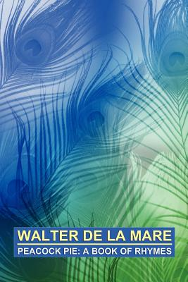 Peacock Pie: A Book of Rhymes - De La Mare, Walter