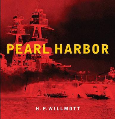 Pearl Harbor - Willmott, H P, and Haruo, Tohmatsu, and Johnson, W Spencer