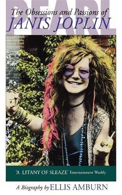 Pearl: Obsessions and Passions of Janis Joplin - Amburn, Ellis