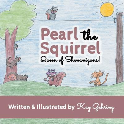 Pearl the Squirrel: Queen of Shenanigans! - Gehring, Kay