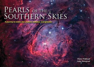 Pearls of the Southern Skies: A Journey to Exotic Star Clusters, Nebulae and Galaxies - Willasch, Dieter (Photographer), and Slotegraaf, Auke
